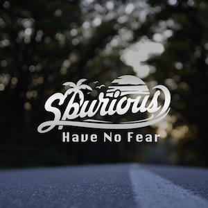 Spurious - Have No Fear